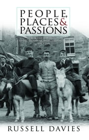 "People, Places and Passions: ""Pain and Pleasure"": A Social History of Wales and the Welsh, 1870–1945 ebook by Russell Davies"