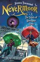 Nevermoor: The Trials of Morrigan Crow - Nevermoor 1 ebook by Jessica Townsend