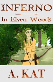 Inferno: In Elven Woods eBook by A. Kat