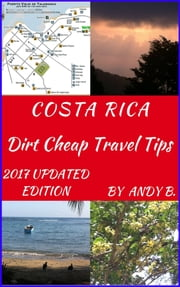 COSTA RICA Dirt Cheap Travel Tips ebook by Andy B