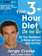The 3-Hour Diet (TM) On the Go ebook by Jorge Cruise