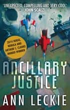 Ancillary Justice - THE HUGO, NEBULA AND ARTHUR C. CLARKE AWARD WINNER ebook by