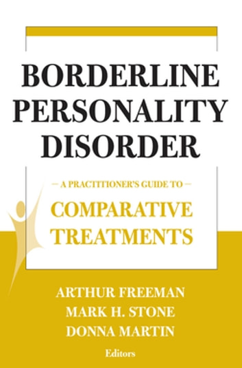Borderline Personality Disorder - A Practitioner's Guide to Comparative Treatments ebook by Arthur Freeman, EdD, ABPP