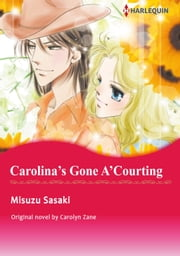 CAROLINA'S GONE A'COURTING - Harlequin Comics ebook by Carolyn Zane,MISUZU SASAKI