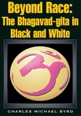Beyond Race: The Bhagavad-gita in Black and White ebook by Charles Michael Byrd