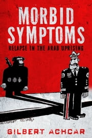 Morbid Symptoms - Relapse in the Arab Uprising ebook by Gilbert Achcar
