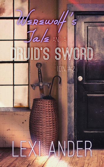 Werewolf's Tale and a Druid's Sword ebook by Lexi Ander