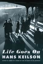 Life Goes On - A Novel ebook by Hans Keilson, Damion Searls