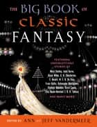 The Big Book of Classic Fantasy ebook by Ann Vandermeer, Jeff VanderMeer
