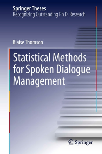 Statistical Methods for Spoken Dialogue Management ebook by Blaise Thomson