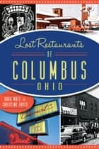 Lost Restaurants of Columbus, Ohio ebook by Doug Motz, Christine Hayes
