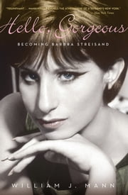 Hello, Gorgeous - Becoming Barbra Streisand ebook by William J. Mann