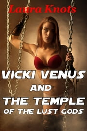 VICKI VENUS AND THE TEMPLE OF THE LUST GODS ebook by LAURA KNOTS