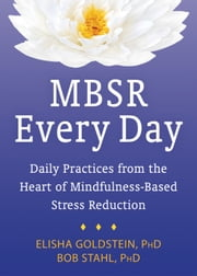 MBSR Every Day - Daily Practices from the Heart of Mindfulness-Based Stress Reduction ebook by Elisha Goldstein, PhD,Bob Stahl, PhD