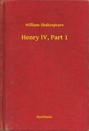 Henry IV, Part 1 ebook by William Shakespeare