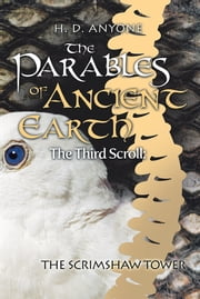 The Parables of Ancient Earth - The Third Scroll: The Scrimshaw Tower ebook by H. D. Anyone