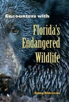 Encounters with Floridas Endangered Wildlife ebook by Doug Alderson
