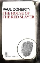 The House of the Red Slayer ebook by Paul Doherty