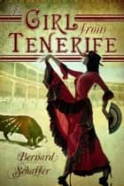 The Girl From Tenerife ebook by Bernard Schaffer
