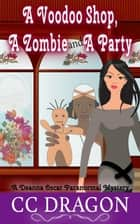 A Voodoo Shop, A Zombie, And A Party - Deanna Oscar Paranormal Mystery, #4 ebook by CC Dragon