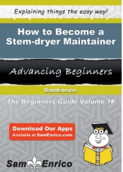 How to Become a Stem-dryer Maintainer - How to Become a Stem-dryer Maintainer ebook by Eloisa Gruber