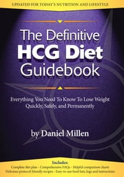 The Definitive HCG Diet Guidebook - Everything You Need to Know to Lose Weight Quickly, Safely, and Permanently Using The HCG Diet ebook by Daniel Millen