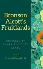 Bronson Alcott's Fruitlands (Annotated & Illustrated) ebook by Louisa May Alcott