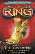 Infinity Ring 7: The Iron Empire ebook by James Dashner