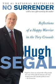 No Surrender - Reflections of a Happy Warrior in the Tory Crusade ebook by Hugh Segal