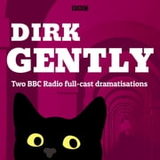 Dirk Gently: Two BBC Radio full-cast dramas - Dirk Gently's Holistic Detective Agency and The Long Dark Tea-Time of the Soul audiobook by Douglas Adams