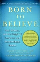Born to Believe ebook by Mark Robert Waldman,Andrew Newberg, M.D.