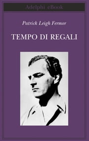 Tempo di regali - Da Hoek Van Holland al Medio Danubio ebook by Patrick Leigh Fermor