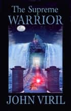 The Supreme Warrior ebook by John Viril
