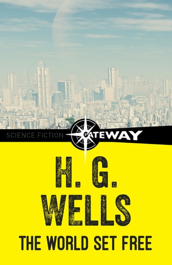 The World Set Free ebook by H.G. Wells