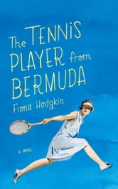 The Tennis Player from Bermuda ebook by Fiona Hodgkin