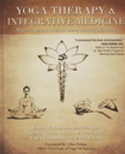 Yoga Therapy & Integrative Medicine - Where Ancient Science Meets Modern Medicine ebook by Larry Payne,Terra Gold,Eden Goldman