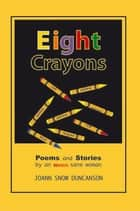 Eight Crayons - Poems and Stories ebook by Joann Snow Duncanson