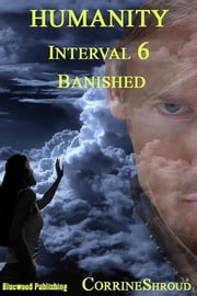 Humanity Interval 06: Banished ebook by Corrine Shroud