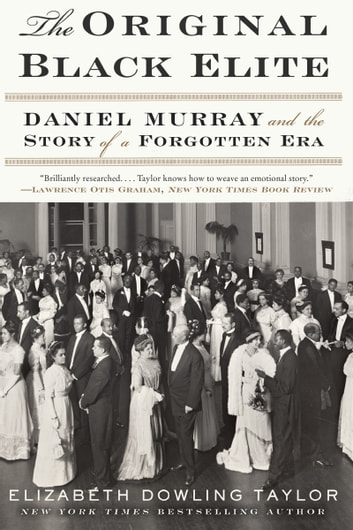The Original Black Elite - Daniel Murray and the Story of a Forgotten Era ebook by Elizabeth Dowling Taylor