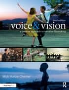 Voice & Vision - A Creative Approach to Narrative Filmmaking eBook by Mick Hurbis-Cherrier