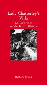 Lady Chatterley's Villa - D. H. Lawrence on the Italian Riviera ebook by Richard Owen,Eugene H. Hayworth