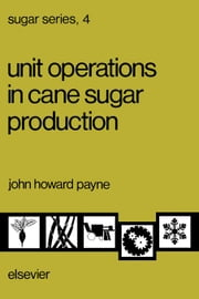 Unit Operations in Cane Sugar Production ebook by Payne, J.H.