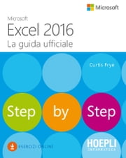 Microsoft Excel 2016. La guida ufficiale - Step by Step ebook by Curtis Frye
