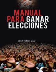Manual para ganar elecciones ebook by José Rafael Vilar