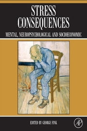 Stress Consequences - Mental, Neuropsychological and Socioeconomic ebook by George Fink