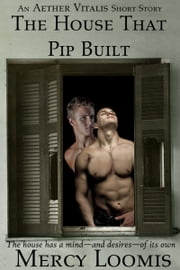 The House That Pip Built: an Aether Vitalis Short Story ebook by Mercy Loomis