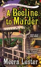 A Beeline to Murder ebook by Meera Lester