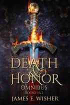 Death and Honor Omnibus - Books 1 & 2 ebook by James E. Wisher