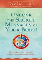 Unlock the Secret Messages of Your Body! ebook by Denise Linn