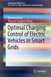 Optimal Charging Control of Electric Vehicles in Smart Grids ebook by Wanrong Tang,Ying Jun (Angela) Zhang